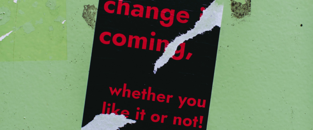 Change is coming whether you like it or not